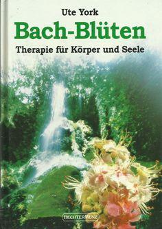Bach-Blüten - Therapie für Körper und Seele von Ute York Bachblüten York, Health, Life