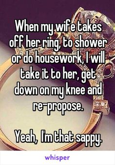 When my wife takes off her ring, to shower or do housework, I will take it to her, get down on my knee and re-propose.  Yeah,  I'm that sappy.