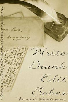 Write Drunk.  Edit Sober.   Now I get it...