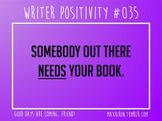 + DAILY WRITER POSITIVITY +  #035 Somebody out there needs your book.  Want more writerly content? Followmaxkirin.tumblr.com!