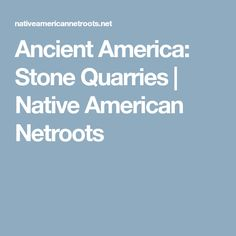 Ancient America: Stone Quarries | Native American Netroots