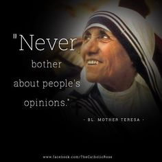 never bother about people's opinions Mother Teresa Catholic Quotes, Catholic Prayers, Catholic Saints, Religious Quotes, Catholic Art, Makes You Beautiful, Beautiful Words, Saint Teresa Of Calcutta, Great Quotes