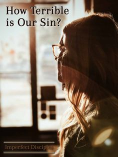 How Terrible Is Our Sin?