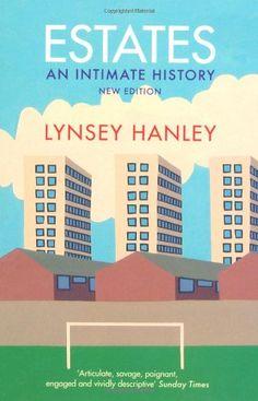 Estates: An Intimate History: Amazon.co.uk: Lynsey Hanley: 9781847087027: Books