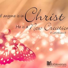❤❤❤ If anyone is in Christ - He is a New Creation | Bible, The Word of God