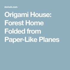 Origami House: Forest Home Folded from Paper-Like Planes