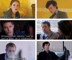 Are they still loved and respected when they become the broken men they are? The Doctor is just a man too old and too young playing games with people's lives. Castiel is confused and broken and tries too hard to protect who he loves. Sherlock is a man constantly existing on a plane above general human interaction failing to connect with the ones who matter most at some point the dream breaks down the mirror reveals the truth and when that happens, who is still standing by their side?