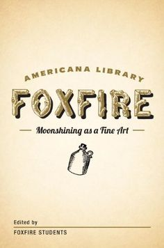 Moonshining as a Fine Art: The Foxfire Americana « Library User Group