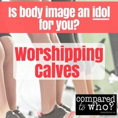 Crazy interesting way we all act like those Israelites who worshipped calves when we obsess over body image. Must read for Christian women.