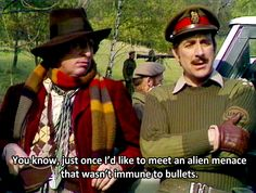 """Doctor Who and the Brigadier on alien menaces. """"You know, just once I'd like to meet an alien menace that wasn't immune to bullets."""" I loved The Brigadier! ♥♥"""