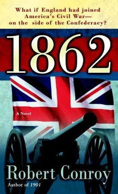 """1862"" by Robert Conroy. Nn alternative history novel in which the Trent Affair resulted in Britain taking a side in the war."