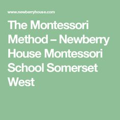 The Montessori Method – Newberry House Montessori School Somerset West
