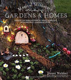Magical Miniature Gardens & Homes: Create Tiny Worlds of ... https://www.amazon.com/dp/1624143210/ref=cm_sw_r_pi_dp_x_8D9pyb48WA2DM