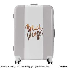BEACH PLEASE, perfect summer carry on suitcase, with photo and funny quote  http://www.zazzle.com/beach_please_photo_with_funny_quote_luggage-256920293783753316?rf=238731775801296307