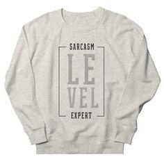 Sarcasm Level Expert - Funny Quotes Gift | diogocalheiros's Artist Shop Gift Quotes, Funny Quotes, Shopping Humor, Graphic Sweatshirt, T Shirt, Sarcasm, Sweatshirts, Artist, Funny Phrases