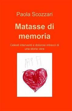 Prezzi e Sconti: #Matasse di memoria paola scozzari  ad Euro 13.60 in #Ilmiolibro self publishing #Media libri letterature