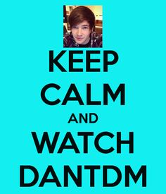 KEEP CALM AND WATCH DANTDM - KEEP CALM AND CARRY ON Image Generator
