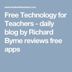 Free Technology for Teachers - daily blog by Richard Byrne reviews free apps