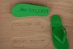 Follow Me Bring Beer – Custom Flip-Flops. If this works, see if they can make them with food and money on there too....