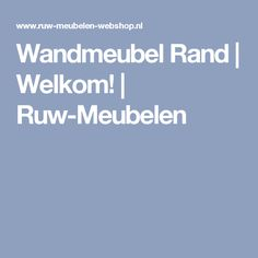Wandmeubel Rand   Welkom!   Ruw-Meubelen