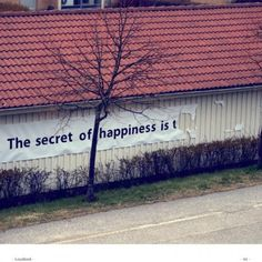 The secret of happiness is..