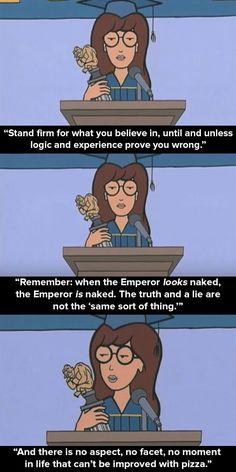 Daria's graduation speech in the show's series finale. Daria Morgendorffer, Daria Quotes, Hat Quotes, Daria Memes, Funny Quotes, Graduation Speech, Truth And Lies, Sarcasm Humor, College Humor