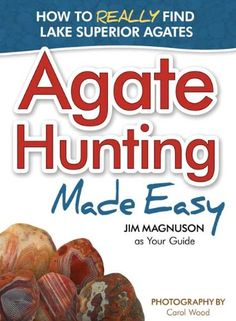 Agate Hunting Made Easy: How to Really Find Lake Superior Agates by James Magnuson http://www.amazon.com/dp/1591933269/ref=cm_sw_r_pi_dp_aq55tb1M814MX