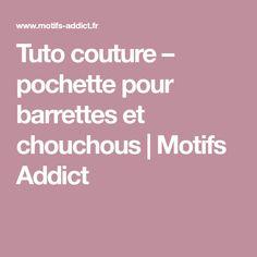 Tuto couture – pochette pour barrettes et chouchous | Motifs Addict