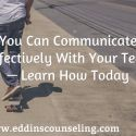 You can communicate effectively with your teen - learn how today