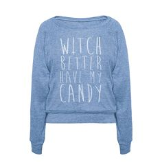 Witch Better Have My Candy Pullover