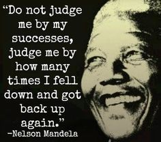 A powerful quote by Nelson Mandela; a man who not only picked up himself, but picked up the entire world.