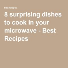 8 surprising dishes to cook in your microwave - Best Recipes