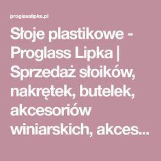 Słoje plastikowe - Proglass Lipka   Sprzedaż słoików, nakrętek, butelek, akcesoriów winiarskich, akcesoriów do zapraw