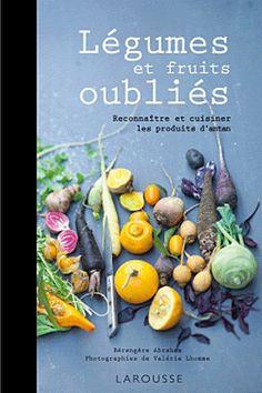 Légumes et fruits oubliés, de Bérangère Abraham, photos de Valérie Lhomme | Livres