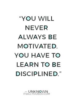 """""""You will never always be motivated. You have to learn to be disciplined"""" ― Unknown. Want to know how to exercise while working? Click here if you're feeling the aches and pains of working all day and not moving your body. Stop making excuses and start working out at work already. Intrinsic Motivation, Good Motivation, How To Be Disciplined, Excuses Quotes, Stop Making Excuses, How To Get Motivated, Ways To Stay Healthy, Do Homework, Do Exercise"""