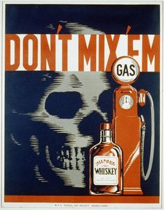Don't mix 'em (LOC)  Lachenmann, Robert,, artist.  Don't mix 'em  Pennsylvania : WPA Federal Art Project, [1936 or 1937]  1 print (poster) : lithograph, color.  Notes: Date stamped on verso: Mar 27 1937. Work Projects Administration Poster Collection (Library of Congress). Poster showing whiskey bottle, gas pump, and a skull.