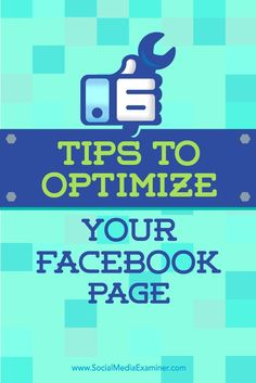 When was the last time you updated your Facebook page?  Theres a number of tactics you can use to create a more comprehensive Facebook presence for your business.  In this article, youll discover six tips to optimize your Facebook page.
