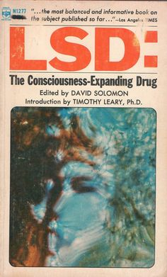LSD: The Consciousness-Expanding Drug From serious scientific study, to tabloid concern, to psychedelic exploitation.a brief evolution of acid-related cover art in books and magazines.