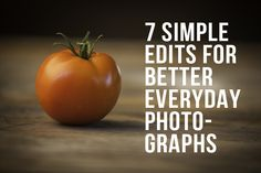 7 Simple Edits for Better Everyday Photographs