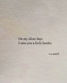 Poem Quotes, Tattoo Quotes, Poems, Silent Day, Thinking Out Loud, Sing To Me, I Missed, I Miss You, Tattoos