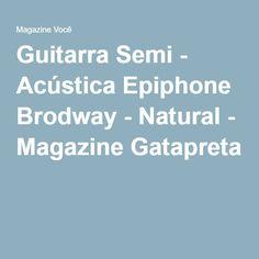 Guitarra Semi - Acústica Epiphone Brodway - Natural - Magazine Gatapreta