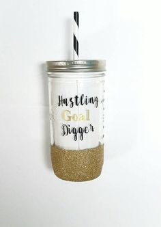 Check out this item in my Etsy shop https://www.etsy.com/listing/278982308/hustling-gold-digger-mason-jar-glass