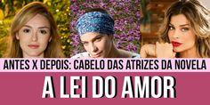 Carolina Sales O Blog: ANTES X DEPOIS: Cabelo das atrizes da novela   A Lei Do Amor  