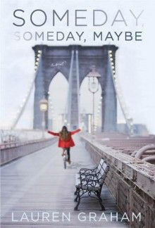 Someday Someday Maybe – Lauren Graham. I just love Lorelai, I have to read it.