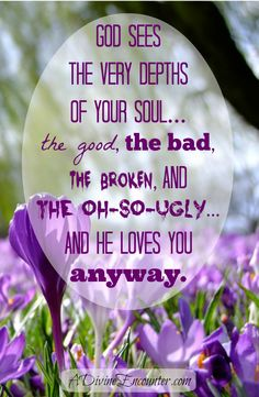 God sees the very depths of your soul — the good, the bad, the broken, and the oh-so-ugly — and He loves you anyway. Faith Quotes, Bible Quotes, Me Quotes, Bible Verses, Strength Quotes, Walk By Faith, Faith In God, Jesus Christus, Spiritual Inspiration