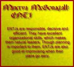 Harry Potter Personality Test, result: Minerva McGonagall **Funny I usually come out as an INFJ not ENTJ, so I am either McGonagall, or Dumbledore according to that.  EIther way I'm pretty happy.**