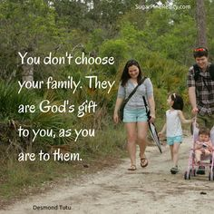 You don't choose your family. They are God's gift to you, as you are to them. #Quote