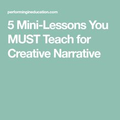 5 Mini-Lessons You MUST Teach for Creative Narrative