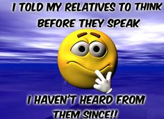 I told my relatives to think before they speak funny quotes quote family quotes lol funny quote funny quotes humor