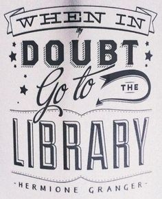 """""""When in doubt, go to the library."""" -- Ron Weasley says this about Hermione Granger"""